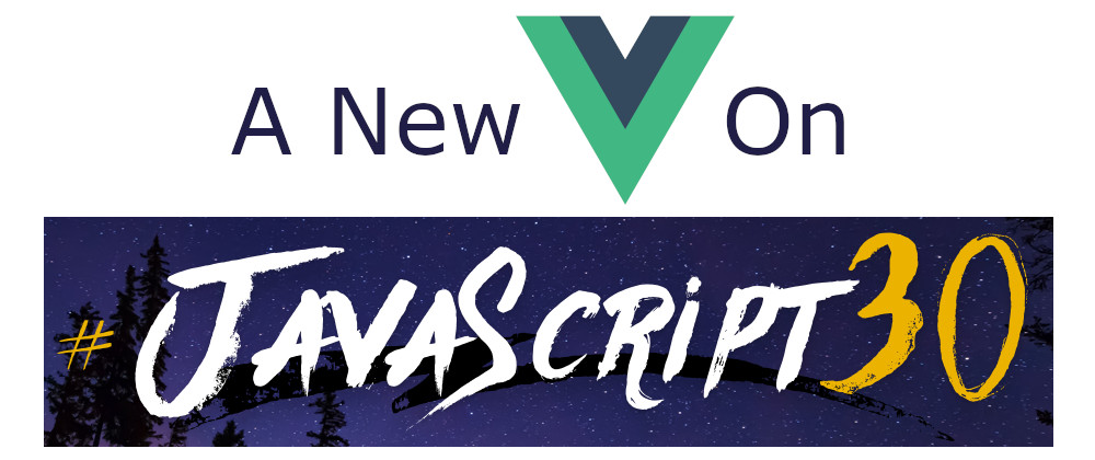 A New Vue On JavaScript30 - Getting Started